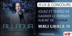 JEUX : L'ALBUM WALI LIḤALA-W DE ALLAOUA À GAGNER